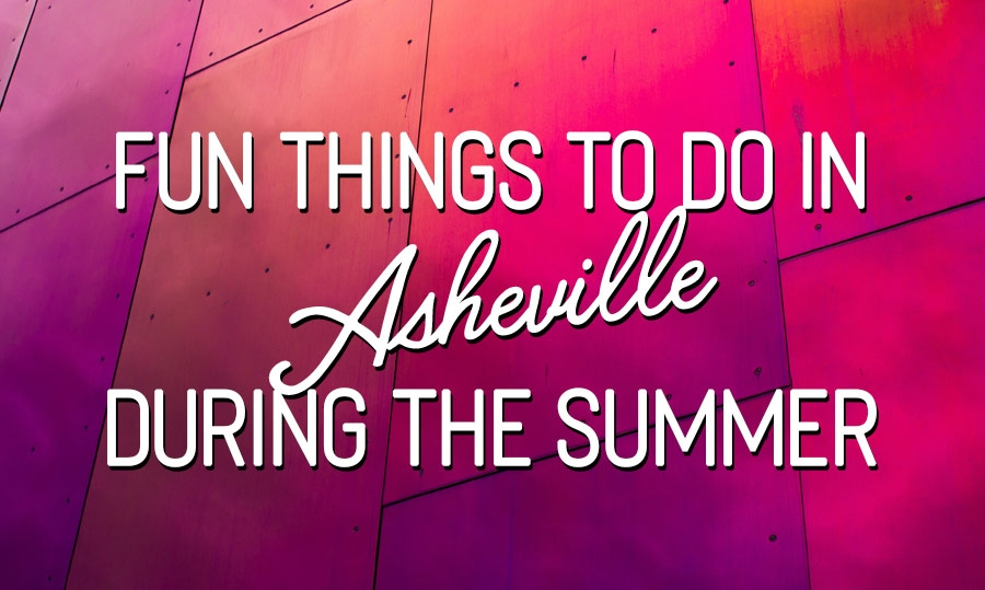 Fun Things To Do In Asheville During the Summer