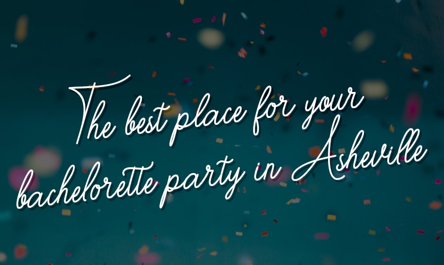 The Best Places for Your Bachelorette Party in Asheville, North Carolina
