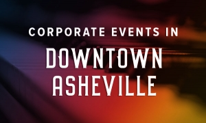 Corporate Events in Downtown Asheville