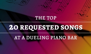 The Top 20 Requested Songs at a Dueling Piano Bar